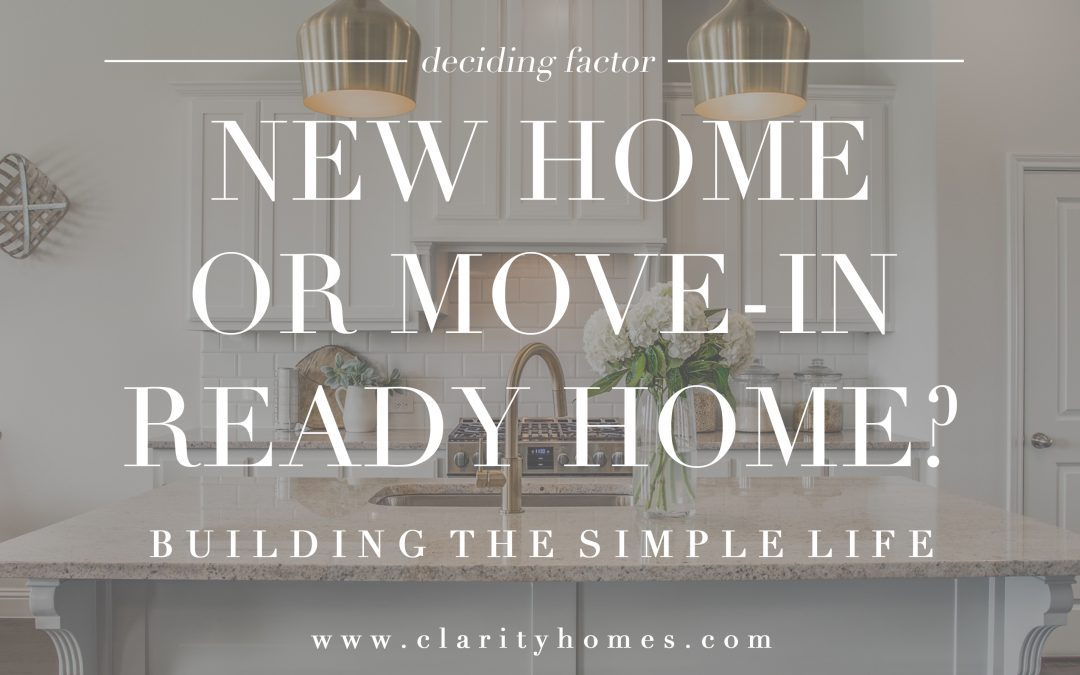 Deciding Factor: Building a New Home or Buying a Move In Ready Home?